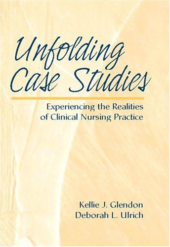 Unfolding Case Studies: Experiencing the Realities of Clinical Nursing Practice 9780130892799