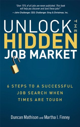 Unlock the Hidden Job Market: 6 Steps to a Successful Job Search When Times Are Tough 9780137032495