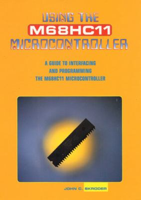 Using the M68hc11 Microcontroller: A Guide to Interfacing and Programming 9780131206762