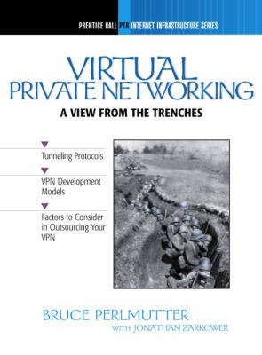 Virtual Private Networking: A View from the Trenches 9780130203359