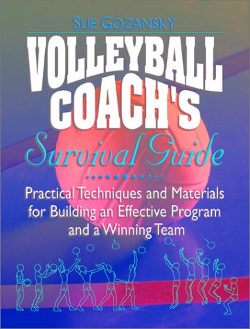 Volleyball Coach's Survival Guide: Practical Techniques and Materials for Building an Effective Program and a Winning Team