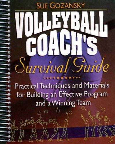 Volleyball Coach's Survival Guide: Practical Techniques and Materials for Building an Effective Program and a Winning Team 9780130207579