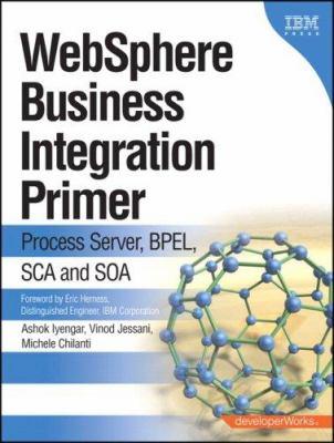 Websphere Business Integration Primer: Process Server, BPEL, SCA, and SOA 9780132248310