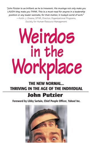 Weirdos in the Workplace: The New Normal...Thriving in the Age of the Individual 9780131478992