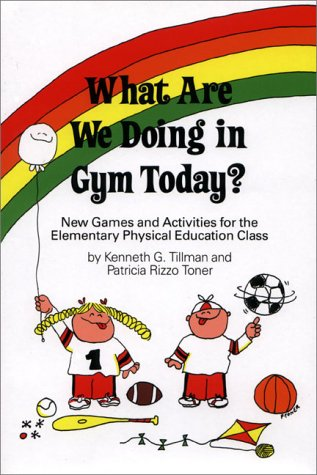 What Are We Doing in Gym Today?: New Games & Activities for the Elementary Physical Education Class