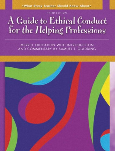 What Every Teacher Should Know about a Guide to Ethical Conduct for the Helping Professions 9780137149445