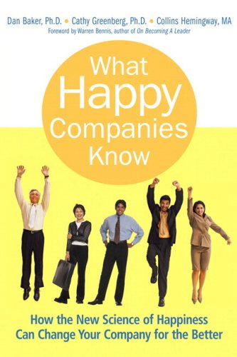 What Happy Companies Know: How the New Science of Happiness Can Change Your Company for the Better 9780137011681