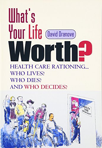 What's Your Life Worth?: Health Care Rationing...Who Lives? Who Dies? Who Decides? 9780130671653