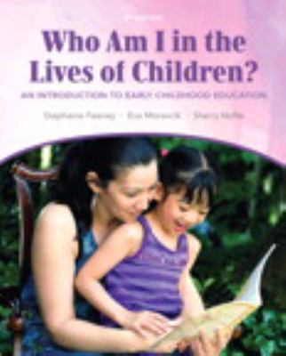 Who Am I in the Lives of Children? an Introduction to Early Childhood Education Plus Myeducationlab with Pearson Etext 9780132862523