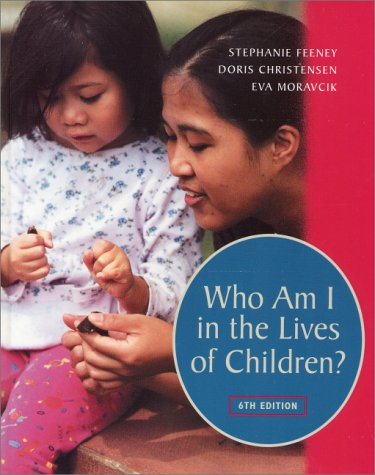 Who Am I in the Lives of Children? an Introduction to Teaching Young Children 9780130277992