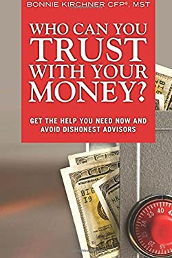 Who Can You Trust with Your Money?: Get the Help You Need Now and Avoid Dishonest Advisors 9780137033652