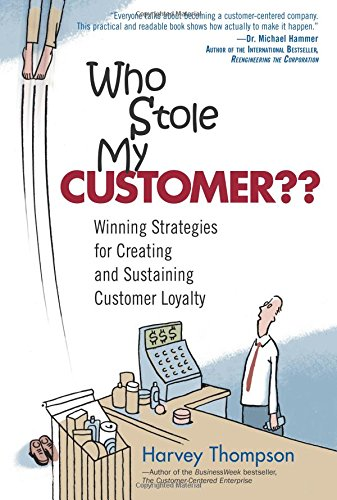 Who Stole My Customer?: Winning Strategies for Creating and Sustaining Customer Loyalty 9780131453562