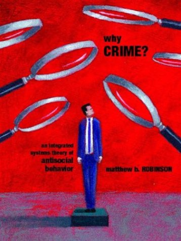 Why Crime? an Integrated Systems Theory of Antisocial Behavior 9780131119376