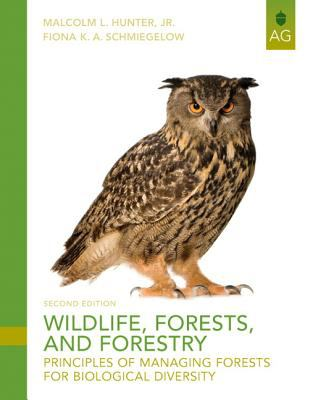 Wildlife, Forests, and Forestry: Principles of Managing Forests for Biological Diversity 9780135014325