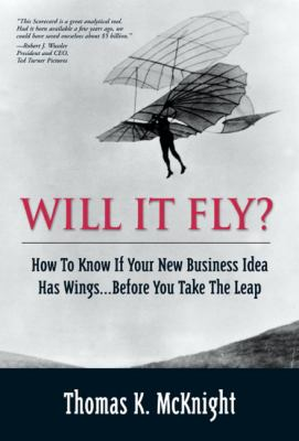Will It Fly? How to Know If Your New Business Idea Has Wings...Before You Take the Leap 9780130462213