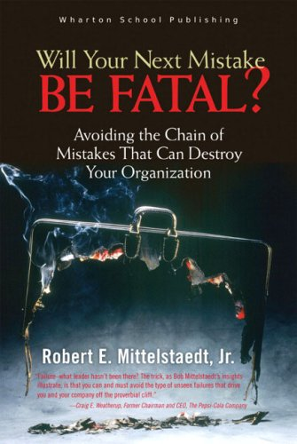 Will Your Next Mistake Be Fatal?: Avoiding the Chain of Mistakes That Can Destroy Your Organization 9780131913646