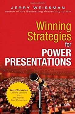 Winning Strategies for Power Presentations: Jerry Weissman Delivers Lessons from the World's Best Presenters 9780133121070