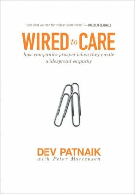 Wired to Care: How Companies Prosper When They Create Widespread Empathy 9780137142347