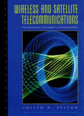Wireless and Satellite Telecommunications: The Technology, the Market and the Regulations 9780131404939
