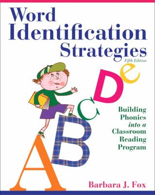Word Identification Strategies: Building Phonics Into a Classroom Reading Program - 5th Edition