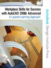 Workplace Skills for Success with AutoCAD 2009: Advanced: A Layered Learning Approach [With CDROM] 366444