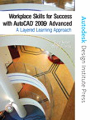 Workplace Skills for Success with AutoCAD 2009: Advanced: A Layered Learning Approach [With CDROM] 9780131705012
