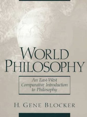 World Philosophy: An East-West Comparative Introduction to Philosophy 9780138620127