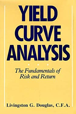 Yield Curve Analysis: The Fundamentals of Risk and Return 9780139724565
