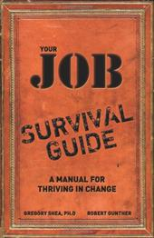 Your Job Survival Guide: A Manual for Thriving in Change 405508