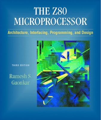 Z-80 Microprocessor: Architecture, Interfacing, Programming, and Design 9780130255181