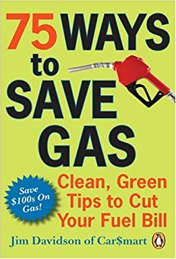 75 Ways to Save Gas: Clean, Green Tips to Cut Your Fuel Bill 9780143172055