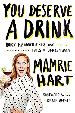 You Deserve a Drink : Boozy Misadventures and Tales of Debauchery