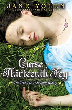 Curse of the Thirteenth Fey : The True Tale of Sleeping Beauty