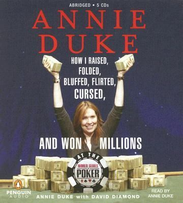 Annie Duke: How I Raised, Folded, Bluffed, Flirted, Cursed, and Won Millions at the World Series of Poker 9780143058205