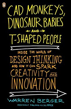 CAD Monkeys, Dinosaur Babies, and T-Shaped People: Inside the World of Design Thinking and How It Can Spark Creativity and Innovation 9780143118022