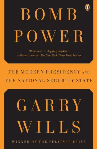 Bomb Power: The Modern Presidency and the National Security State 9780143118688