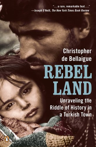 Rebel Land: Unraveling the Riddle of History in a Turkish Town 9780143118848
