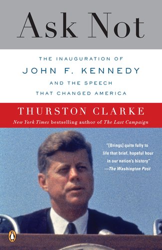Ask Not: The Inauguration of John F. Kennedy and the Speech That Changed America 9780143118978
