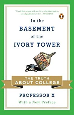 In the Basement of the Ivory Tower: The Truth about College 9780143120292