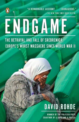 Endgame: The Betrayal and Fall of Srebrenica, Europe's Worst Massacre Since World War II 9780143120315