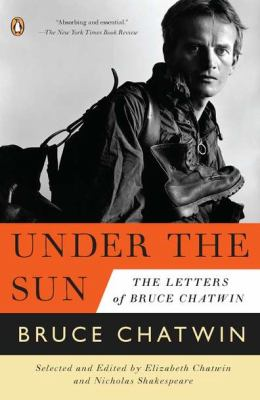 Under the Sun: The Letters of Bruce Chatwin 9780143120384