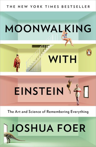 Moonwalking with Einstein: The Art and Science of Remembering Everything 9780143120537