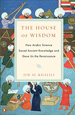 The House of Wisdom: How Arabic Science Saved Ancient Knowledge and Gave Us the Renaissance 9780143120568