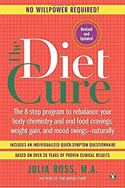 The Diet Cure: The 8-Step Program to Rebalance Your Body Chemistry and End Food Cravings, Weight Gain, and Mood Swings--Naturally 9780143120858