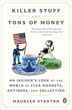 Killer Stuff and Tons of Money: An Insider's Look at the World of Flea Markets, Antiques, and Collecting 9780143121053