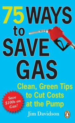 75 Ways to Save Gas: Clean, Green Tips to Cut Costs at the Pump 9780143186052