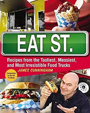 Eat St.: Recipes from the Tastiest, Messiest, and Most Irresistible Food Trucks 9780143187486