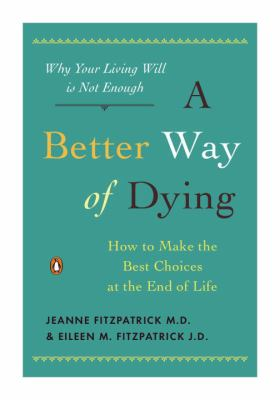 A Better Way of Dying: How to Make the Best Choices at the End of Life 9780143116752