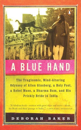 A Blue Hand: The Tragicomic, Mind-Altering Odyssey of Allen Ginsberg, a Holy Fool, a Lost Muse, a Dharma Bum, and His Prickly Bride 9780143114833