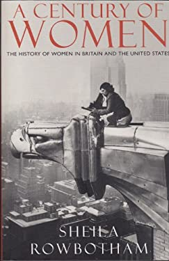 A Century of Women: The History of Women in Britain and the United States in the Twentieth Century